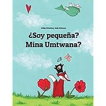 ¿Soy pequeña? Mina Umtwana?: Libro infantil ilustrado español-zulú (Edición bilingüe)