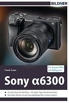 sony-alpha-6300-fr-bessere-fotos-von-anfang-an-das-kamerahandbuch-fr-den-praktischen-einsatz