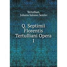 Q. Septimii Florentis Tertulliani Opera. 1