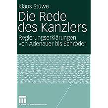 Die Rede des Kanzlers: Regierungserklärungen Von Adenauer Bis Schröder (German Edition)