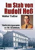Im Stab von Rudolf Heß: Verbindungsmann zu Dr. Goebbels - Walter Tießler