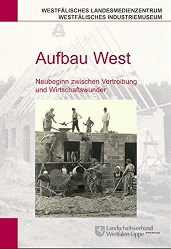 Aufbau West: Neubeginn zwischen Vertreibung und Wirtschaftswunder