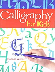 Calligraphy for Kids by Eleanor Winters (1-Aug-2007) Paperback