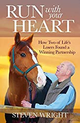 Run With Your Heart: How Two of Life's Losers Found a Winning Partnership
