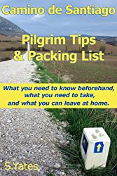 Pilgrim Tips & Packing List Camino de Santiago: What you need to know beforehand, what you need to take, and what you can leave at home. (English Edition)