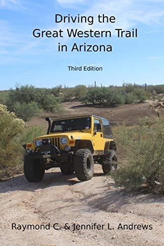 Driving the Great Western Trail in Arizona: An Off-road Travel Guide to the Great Western Trail in Arizona -