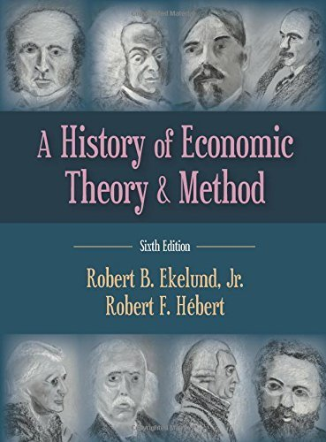 A History of Economic Theory and Method, Sixth Edition 6th edition by Robert B. Ekelund Jr., Robert F. H??bert (2013) Hardcover