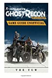 Tom Clancys Ghost Recon Wildlands Game Guide Unofficial: Beat the Game & Dominate Multiplayer!