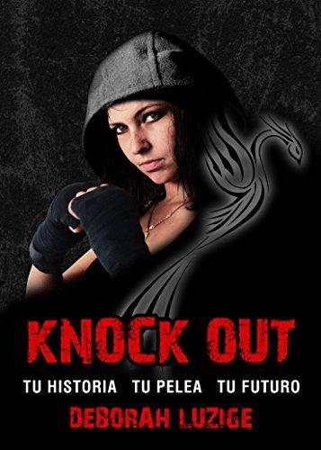 Knock Out: Tu historia, tu pelea, tu futuro de [Luzige, Deborah