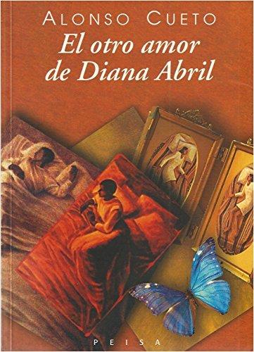 El otro amor de Diana Abril (Spanish Edition) by Alonso Cueto (2002-01-01)