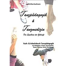 Tanzpädagogik & Tanzmedizin – Fach- und Arbeitsbuch Tanzpädagogik: Die Symbiose der Zukunft