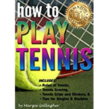 How to Play Tennis: The Complete Guide to the Rules of Tennis, Tennis Scoring, Tennis Grips and Strokes, and Tennis Tips for Singles & Doubles (English Edition)