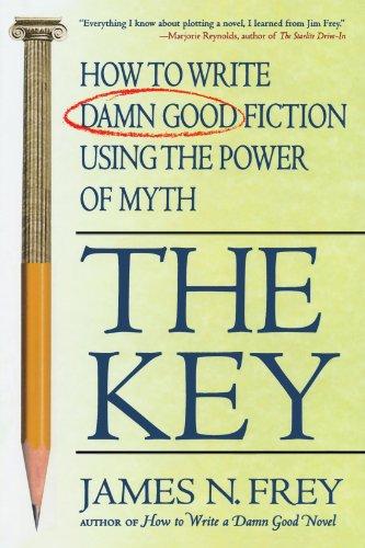 The Key: How to Write Damn Good Fiction Using the Power of Myth por James N. Frey