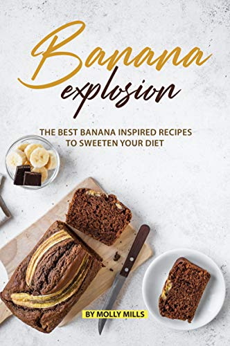 Banana Explosion: The Best Banana inspired Recipes to sweeten your Diet (English Edition) -