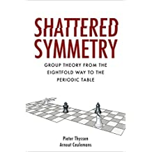 Shattered Symmetry: Group Theory From the Eightfold Way to the Periodic Table (English Edition)