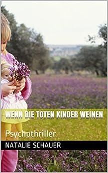Wenn die toten Kinder weinen: Psychothriller von [Schauer, Natalie]