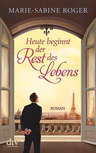Heute beginnt der Rest des Lebens: Roman