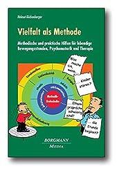 Vielfalt als Methode: Methodische und praktische Hilfen für lebendige Bewegungsstunden, Psychomotorik und Therapie