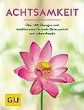 Achtsamkeit: Die besten Übungen und Meditationen für mehr Gelassenheit und Lebensfreude (GU Mind & Soul Einzeltitel)