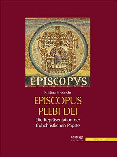 Die Repräsentation der frühchristlichen Päpste: Episcopus plebi Dei (Eikoniká. Kunstwissenschaftliche Beiträge, im Auftrag der Görres-Gesellschaft)