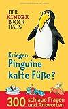 Der Kinder Brockhaus Kriegen Pinguine kalte Füße?: 300 schlaue Fragen und Antworten -
