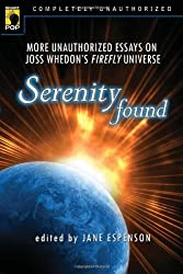 Serenity Found: More Unauthorized Essays on Joss Whedon's