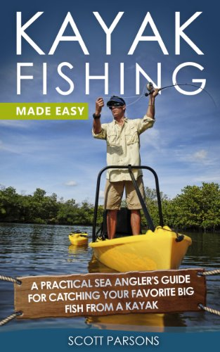 Kayak Fishing: A Practical Sea Angler's Guide for