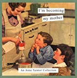 I'm Becoming My Mother (Anne Taintor Collections)
