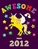 Awesome Since 2012: Unicorn Blank Hand Writing Calligraphy Notebook Paper | Magical Purple Cover for Girls Born this Year | Kids Practice Alphabet ... Book for Children in Preschool K-1 K-2 K-3
