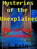 The Strange & The Unknown; Unexplained Phenomena.: Unexplained Phenomena; Strange Unexplained Phenomena around the World. (Unexplained Phenomena; The Strange & The Unknown. Book 2)