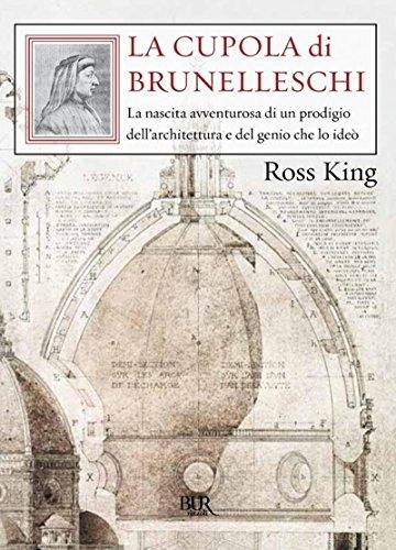 La cupola di Brunelleschi: La nascita avventurosa di un prodigio dell'architettura e del genio che lo ideò.