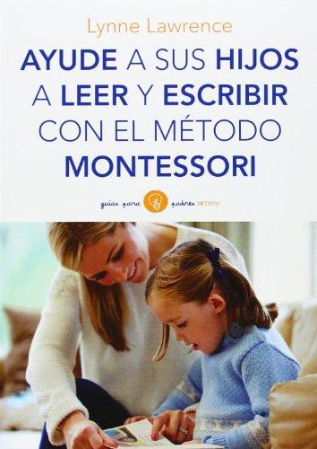 Ayude a sus hijos a leer y escribir con el método Montessori (Guías para...