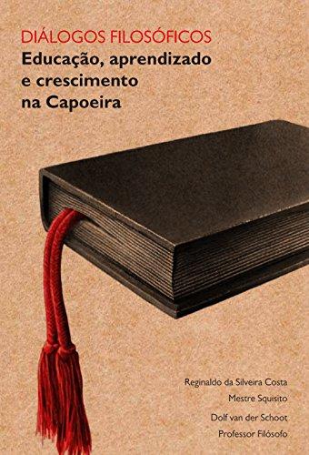 Diálogos Filosóficos: Educação, aprendizado e crescimento na Capoeira (Portuguese Edition) por Reginaldo da Silveira Costa