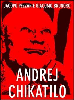 Andrej Chikatilo. Il macellaio di Rostov (Serial Killer Vol. 5) di [Pezzan, Jacopo, Brunoro, Giacomo]