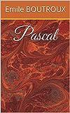 Pascal - Littérature française; Livre sur la philosophie, l'histoire et la biographie de Blaise Pascal, écrit par E. Boutroux philosophe français et historien de la philosophie. - Format Kindle - 0,99 €