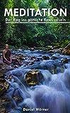 Meditationsübungen für Anfänger | Ganz einfach Meditation lernen und anwenden | Eine Schritt-für-Schritt Anleitung für mehr Achtsamkeit, Friede, Freude und Fülle in deinem Leben