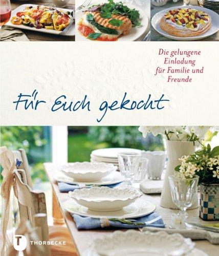 Für Euch gekocht - Die gelungene Einladung für Familie und Freunde