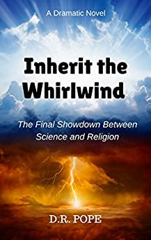 Inherit The Whirlwind: The Final Showdown Between Science And Religion (English Edition) di [Pope, D. R.]