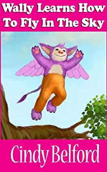 Wally Learns How To Fly In The Sky (Wally The Friendly Purple Monster Book 3) (English Edition) di [Belford, Cindy ]