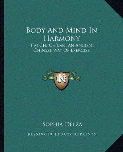 Body and Mind in Harmony: T'Ai Chi Ch'uan, an Ancient Chinese Way of Exercise por Sophia Delza
