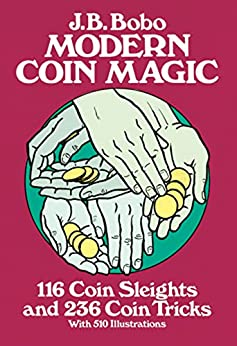 Modern Coin Magic: 116 Coin Sleights and 236 Coin Tricks (Dover Magic Books) by [Bobo, J. B.]
