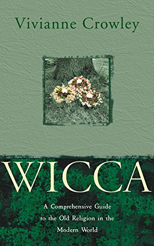 Wicca: A comprehensive guide to the Old Religion in the modern world por Vivianne Crowley
