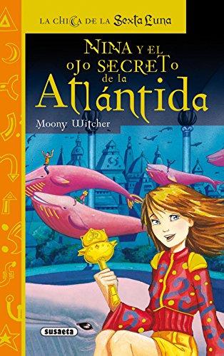 Nina y el ojo secreto de la Atlántida (La chica de la sexta luna) por Equipo Susaeta