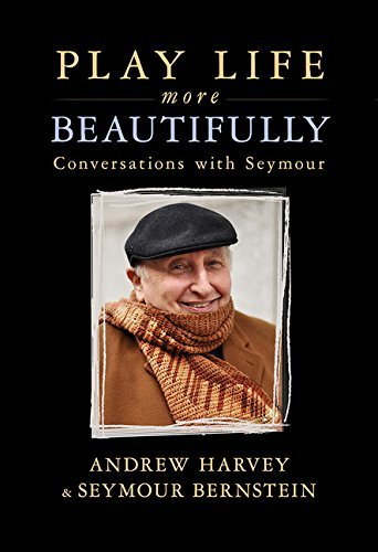 Play Life More Beautifully: Conversations with Seymour by Andrew Harvey (2016-02-23)