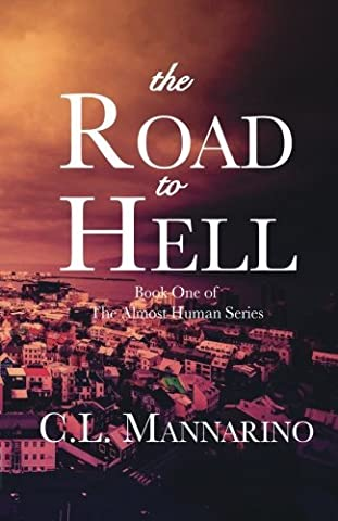 The Road to Hell (The Almost Human Series) (Volume 1) by C.L. Mannarino (2015-10-21)