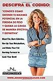 Descifra El Codigo: Conoce Como Obtener Tu Maximo Potencial En La Perdida De Peso Y Quema La Grasa De Manera Efectiva Y Definitiva by Jennifer Nicole Lee (2013-09-17)
