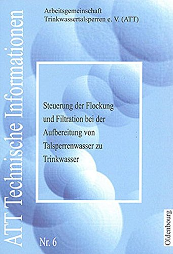 Steuerung der Flockung und Filtration bei der Aufbereitung von Talsperrenwasser zu Trinkwasser (ATT Technische Informationen, Band 6) (Filtration Trinkwasser)