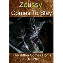 Zeussy Comes to Stay: The Kitten Comes Home (Zeussy's Tales Book 2)