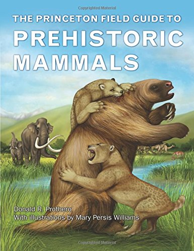 Princeton Field Guide to Prehistoric Mammals (Princeton Field Guides) por Donald R. Prothero