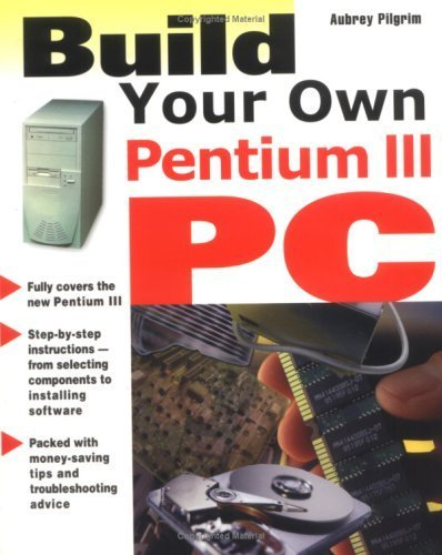 Build Your Own Pentium III PC by Pilgrim, Aubrey (1999) Paperback